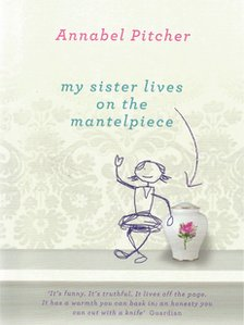"""My Sister Lives on the Mantelpiece"", Annabel Pitcher"